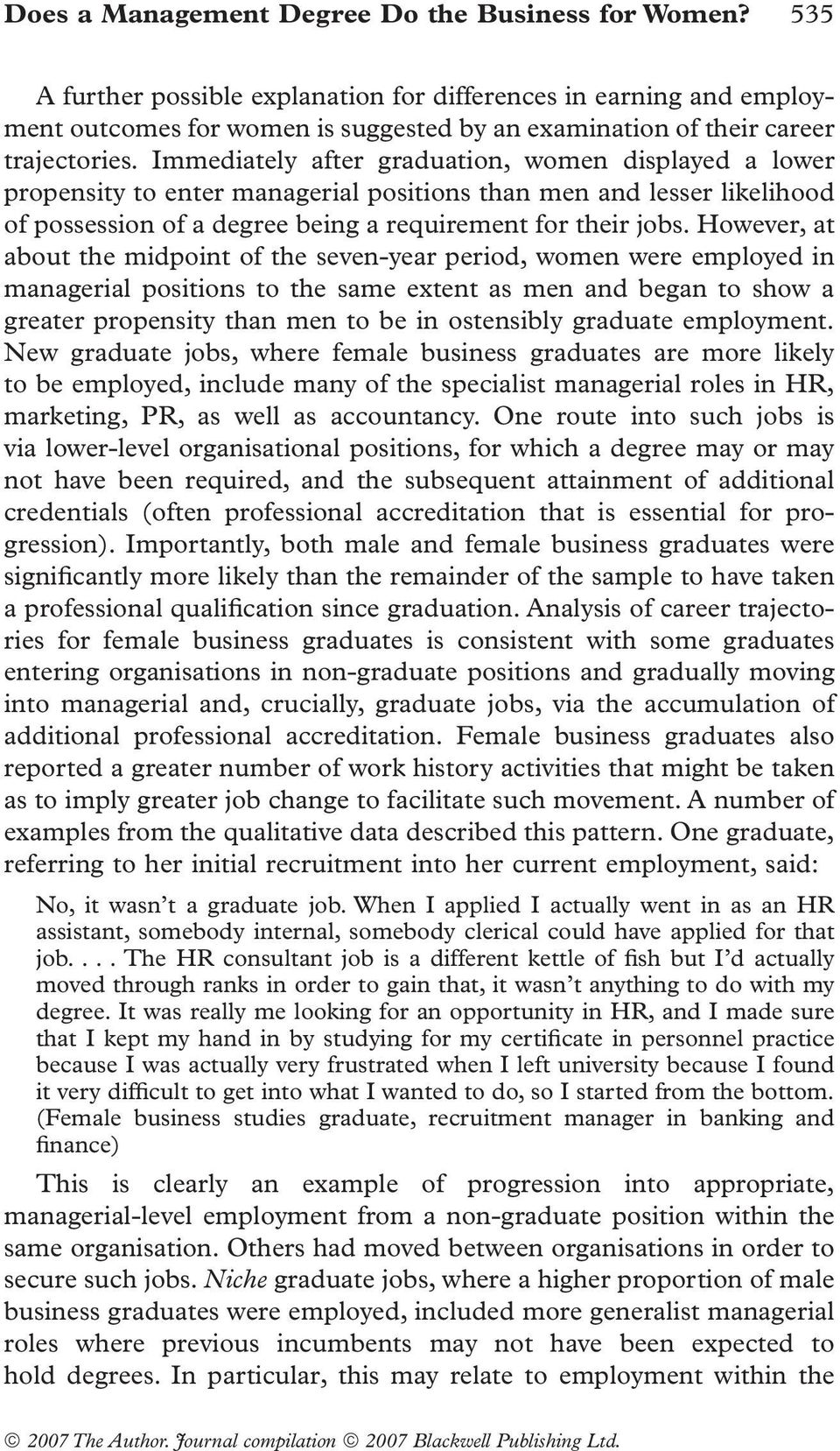 Immediately after graduation, women displayed a lower propensity to enter managerial positions than men and lesser likelihood of possession of a degree being a requirement for their jobs.