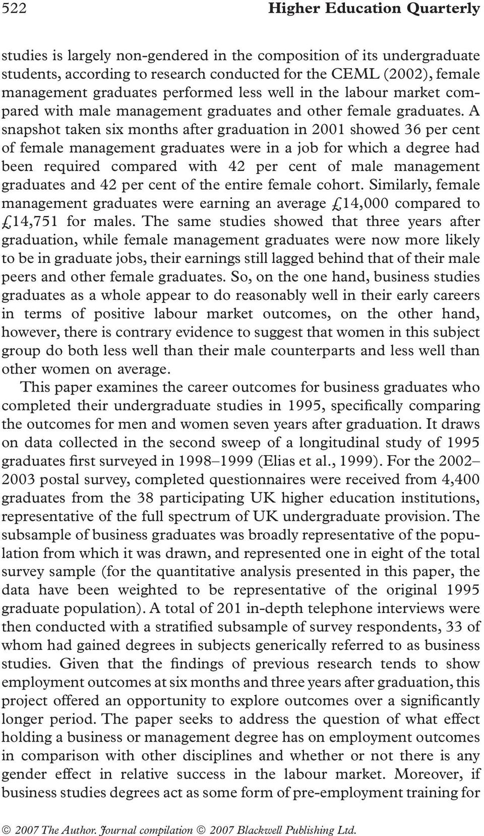 A snapshot taken six months after graduation in 2001 showed 36 per cent of female management graduates were in a job for which a degree had been required compared with 42 per cent of male management