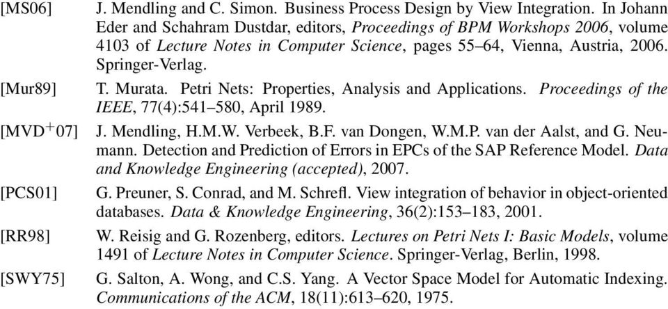 Petri Nets: Properties, Analysis and Applications. Proceedings of the IEEE, 77(4):541 580, April 1989. J. Mendling, H.M.W. Verbeek,.F. van Dongen, W.M.P. van der Aalst, and G. Neumann.