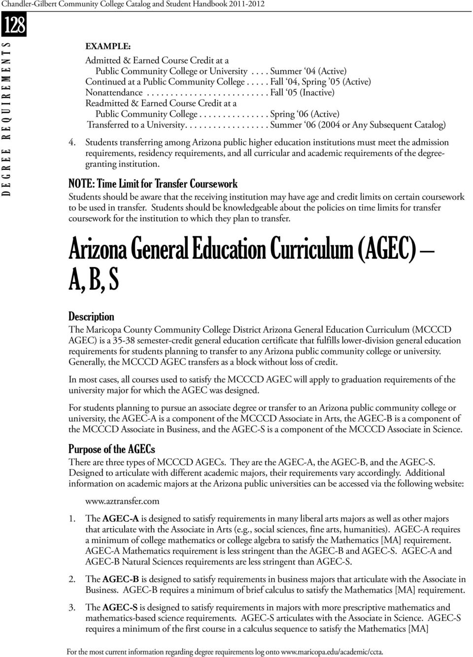 Students transferring among Arizona public higher education institutions must meet the admission requirements, residency requirements, and all curricular and academic requirements of the