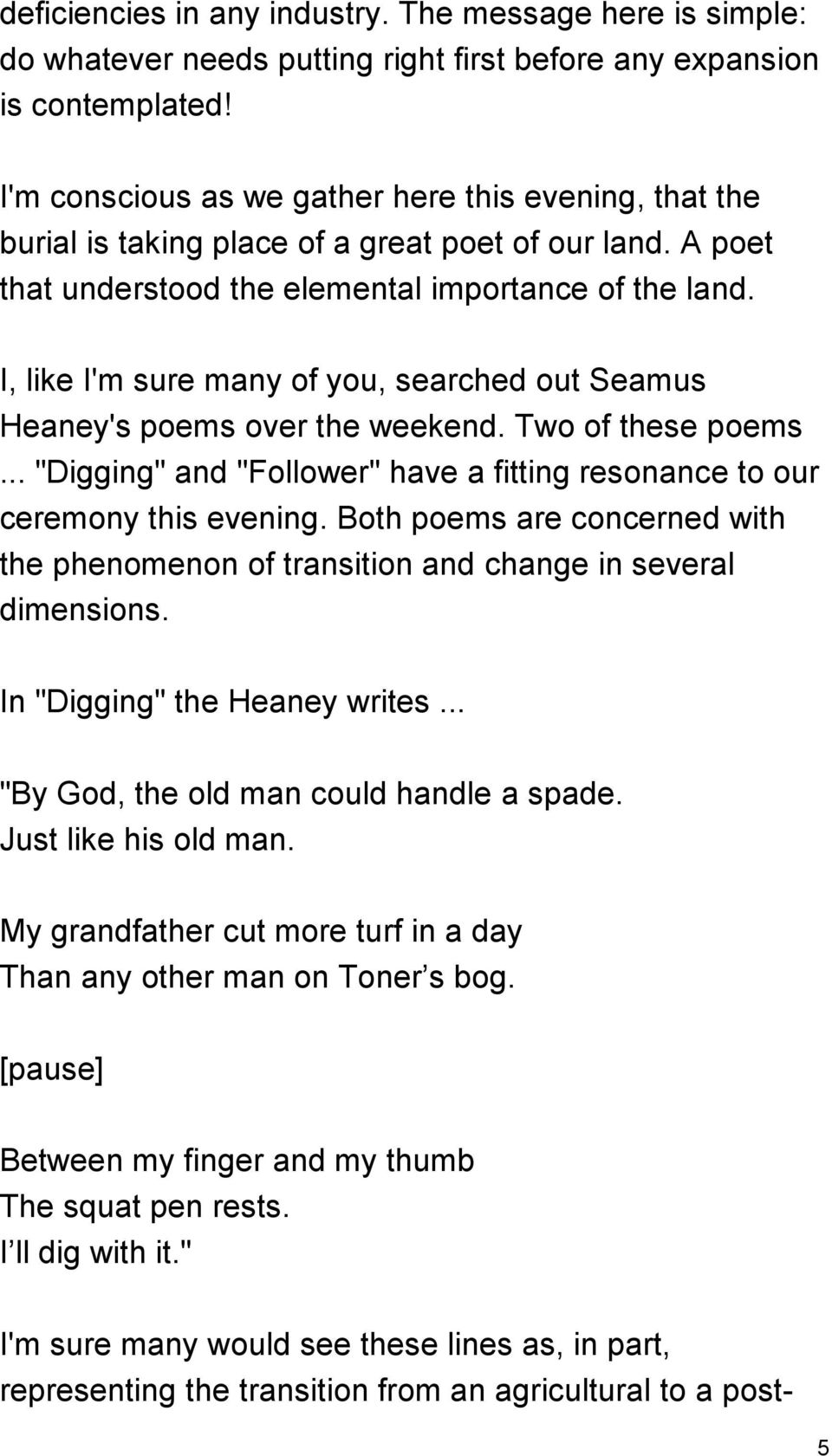 "I, like I'm sure many of you, searched out Seamus Heaney's poems over the weekend. Two of these poems... ""Digging"" and ""Follower"" have a fitting resonance to our ceremony this evening."