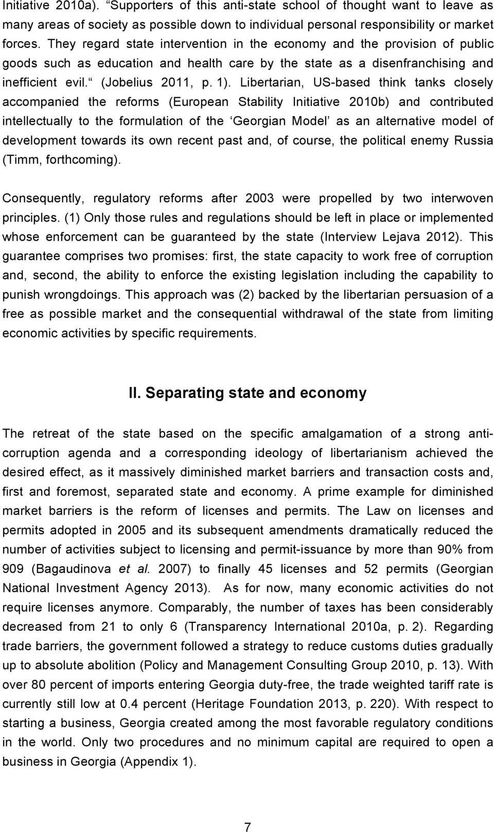 Libertarian, US-based think tanks closely accompanied the reforms (European Stability Initiative 2010b) and contributed intellectually to the formulation of the Georgian Model as an alternative model