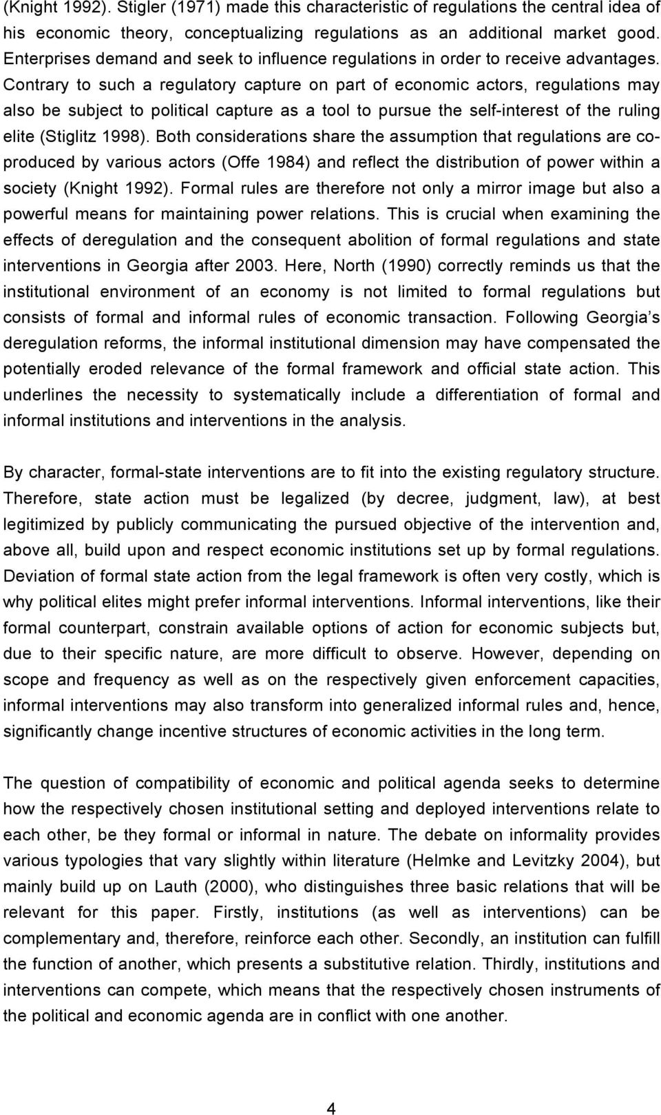 Contrary to such a regulatory capture on part of economic actors, regulations may also be subject to political capture as a tool to pursue the self-interest of the ruling elite (Stiglitz 1998).