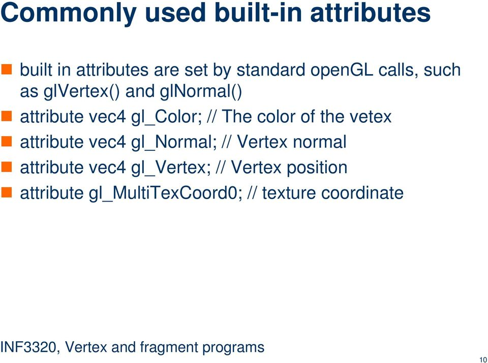 The color of the vetex attribute vec4 gl_normal; // Vertex normal attribute