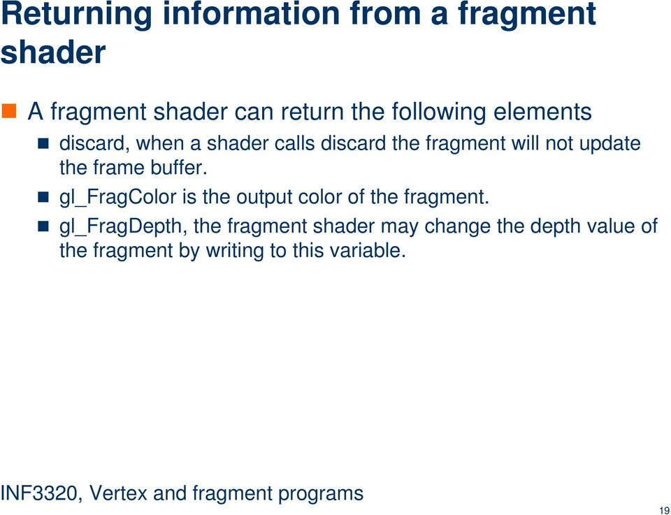 the frame buffer. gl_fragcolor is the output color of the fragment.