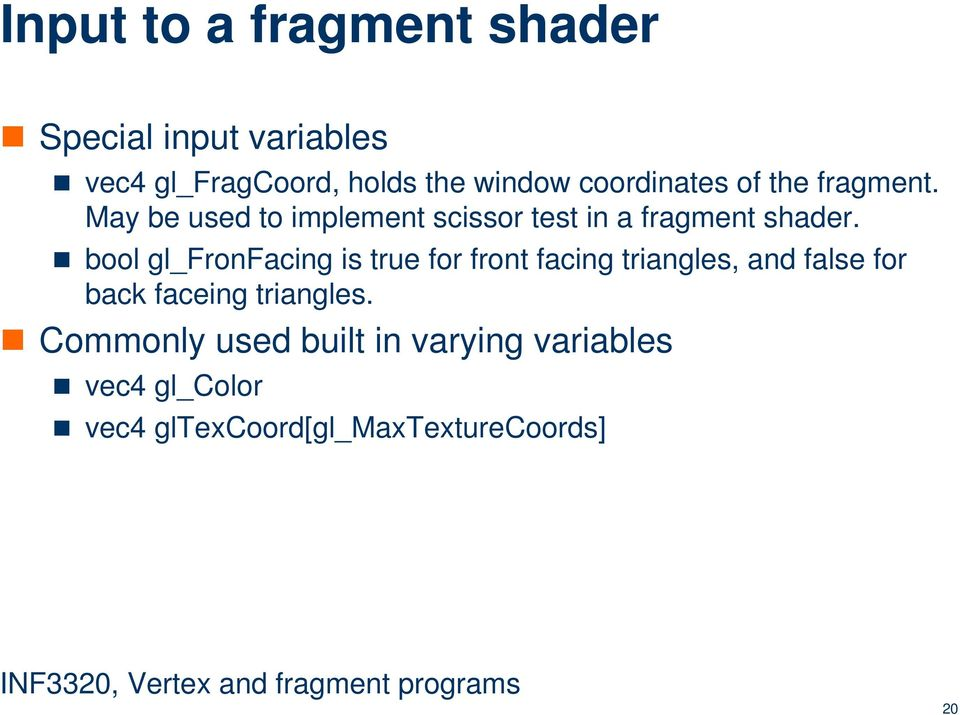 bool gl_fronfacing is true for front facing triangles, and false for back faceing
