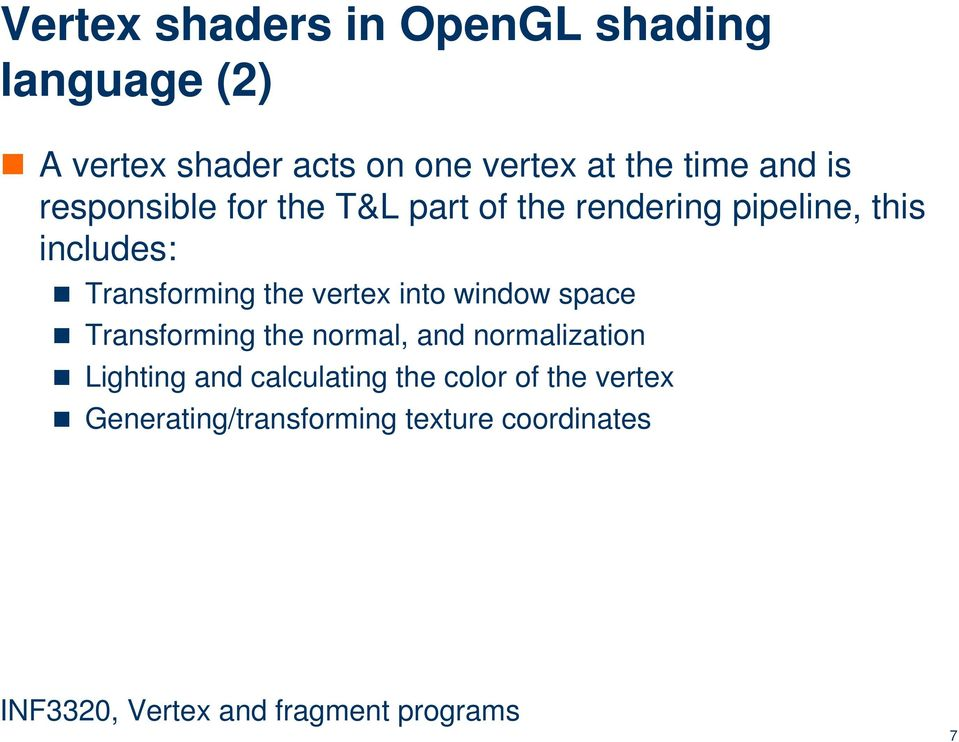 Transforming the vertex into window space Transforming the normal, and normalization
