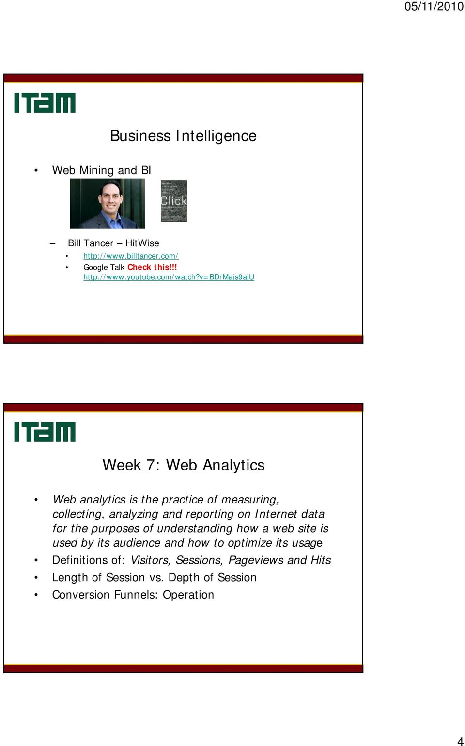 v=bdrmajs9aiu Week 7: Web Analytics Web analytics is the practice of measuring, collecting, analyzing and reporting on