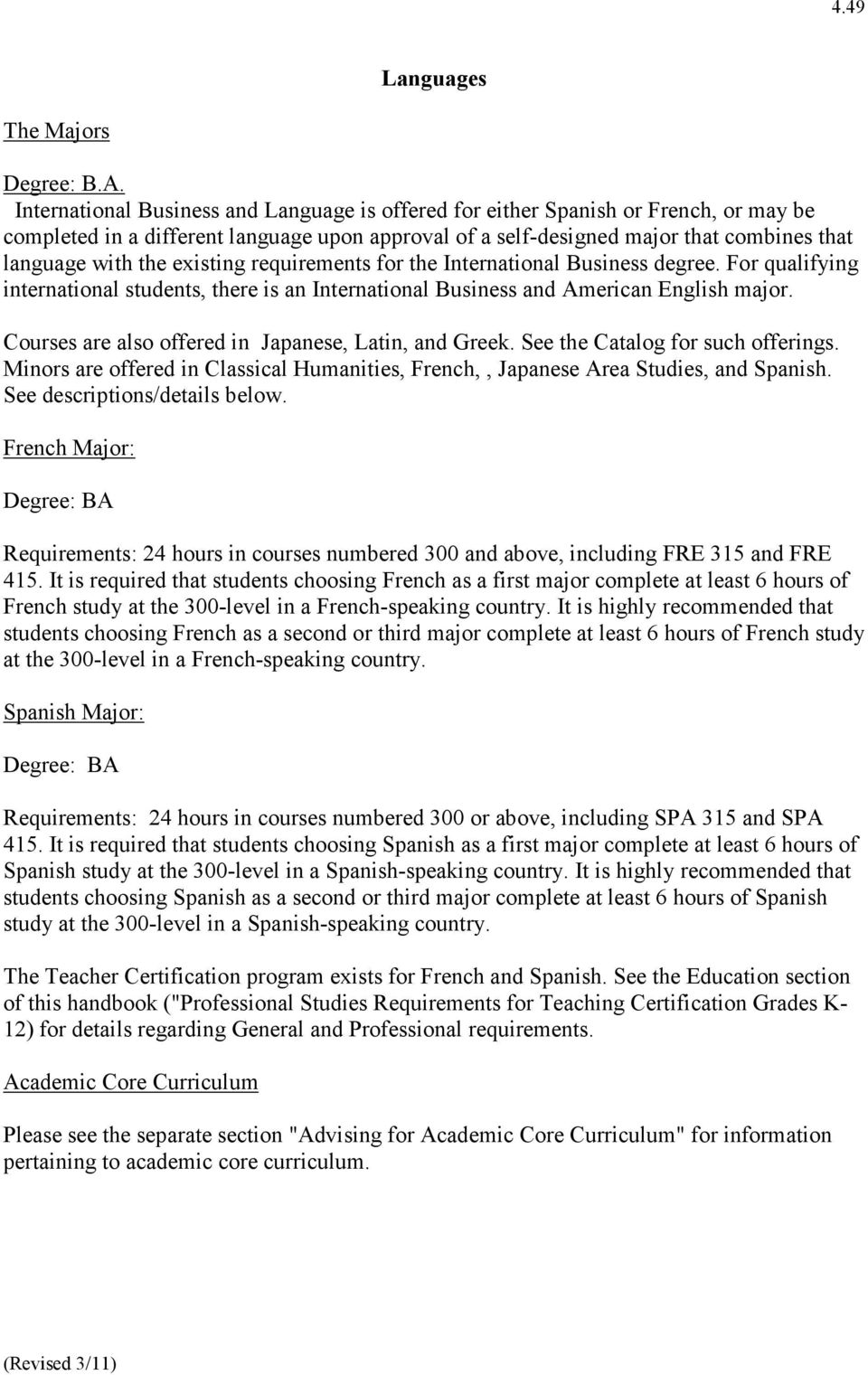 existing requirements for the International Business degree. For qualifying international students, there is an International Business and American English major.