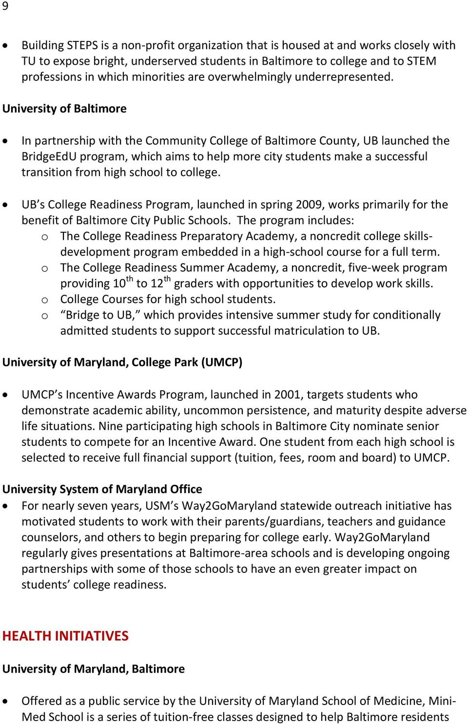 University of Baltimore In partnership with the Community College of Baltimore County, UB launched the BridgeEdU program, which aims to help more city students make a successful transition from high