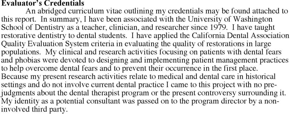 I have applied the California Dental Association Quality Evaluation System criteria in evaluating the quality of restorations in large populations.