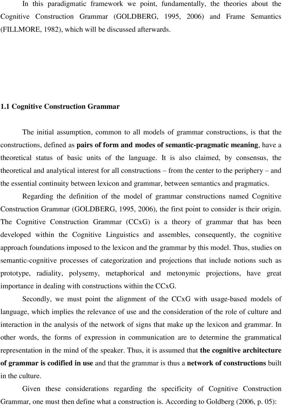 1 Cognitive Construction Grammar The initial assumption, common to all models of grammar constructions, is that the constructions, defined as pairs of form and modes of semantic-pragmatic meaning,