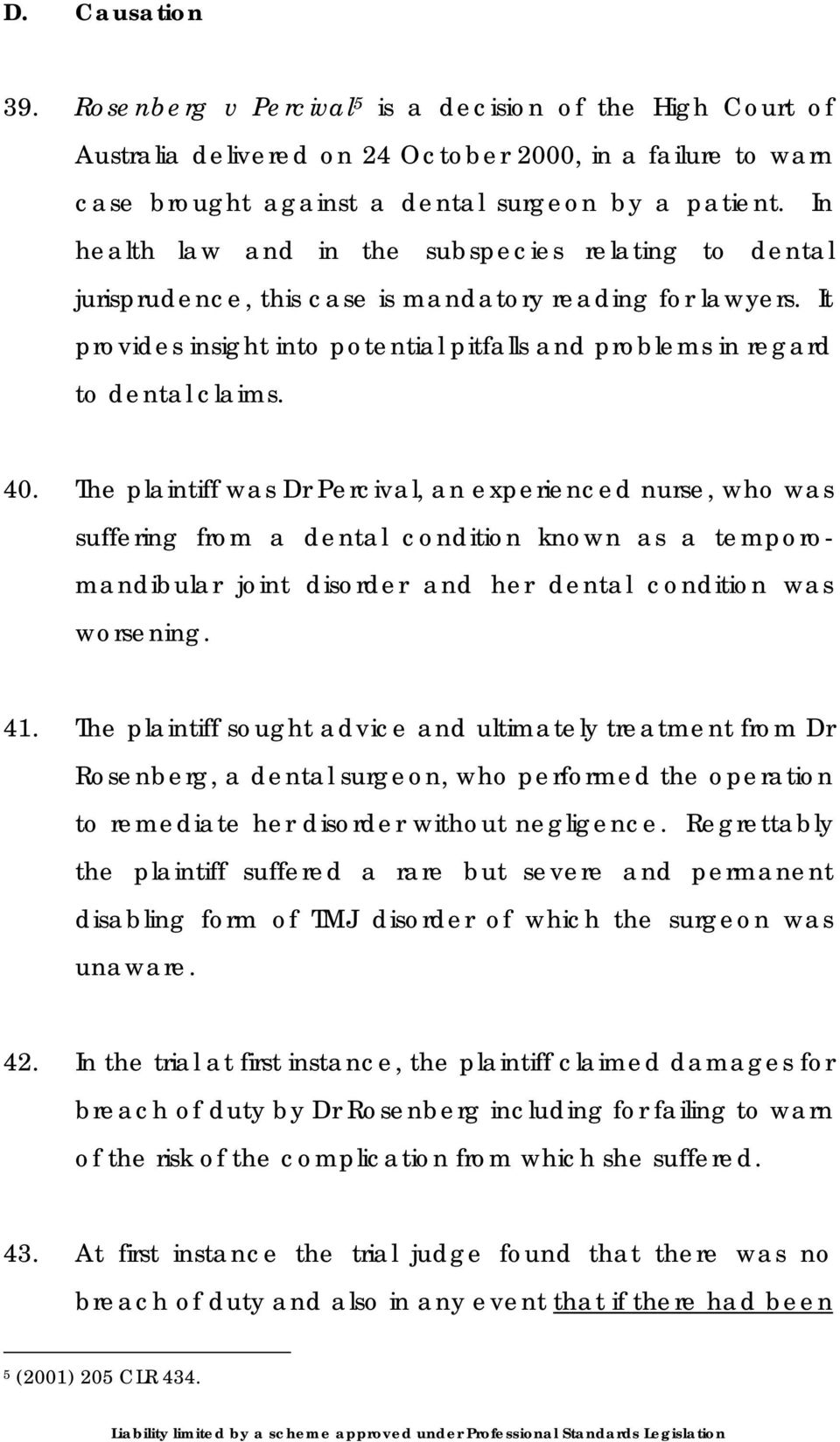 40. The plaintiff was Dr Percival, an experienced nurse, who was suffering from a dental condition known as a temporomandibular joint disorder and her dental condition was worsening. 41.