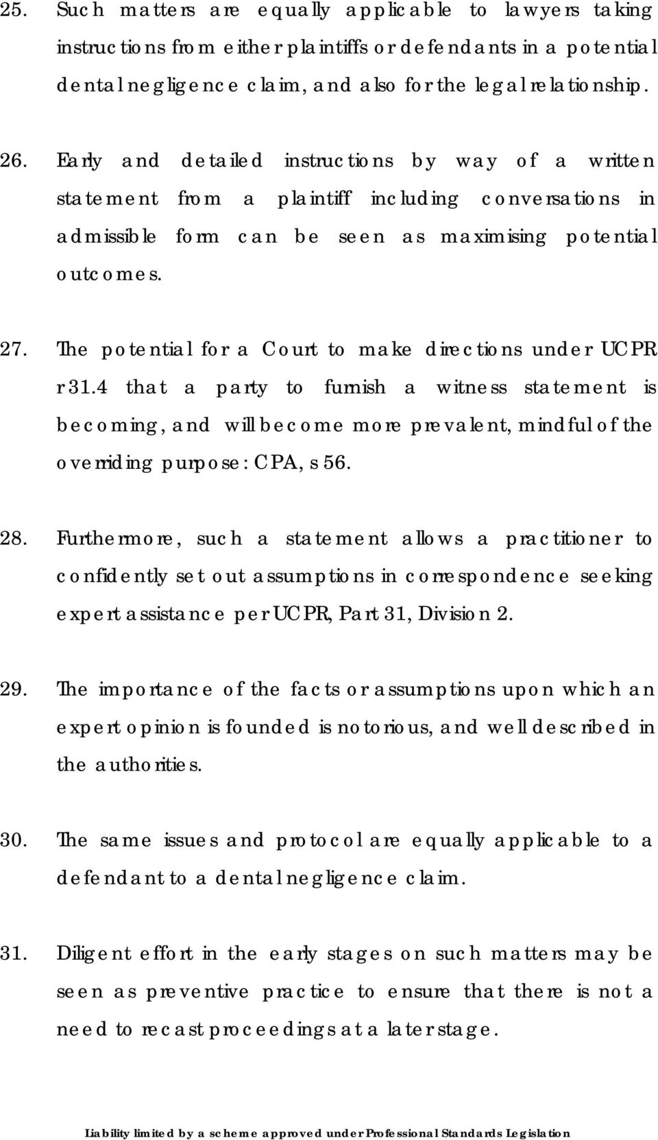 The potential for a Court to make directions under UCPR r 31.4 that a party to furnish a witness statement is becoming, and will become more prevalent, mindful of the overriding purpose: CPA, s 56.