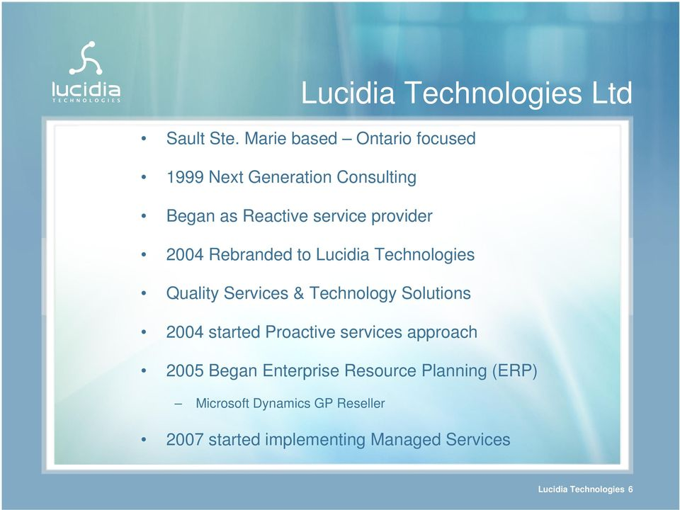 2004 Rebranded to Lucidia Technologies Quality Services & Technology Solutions 2004 started