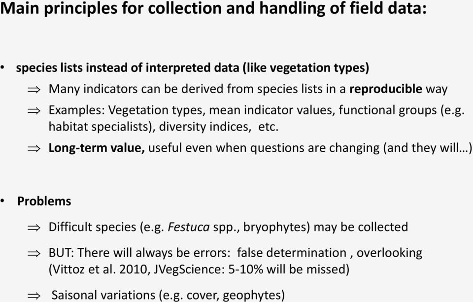Long-term value, useful even when questions are changing (and they will Problems Difficult species (e.g. Festuca spp.