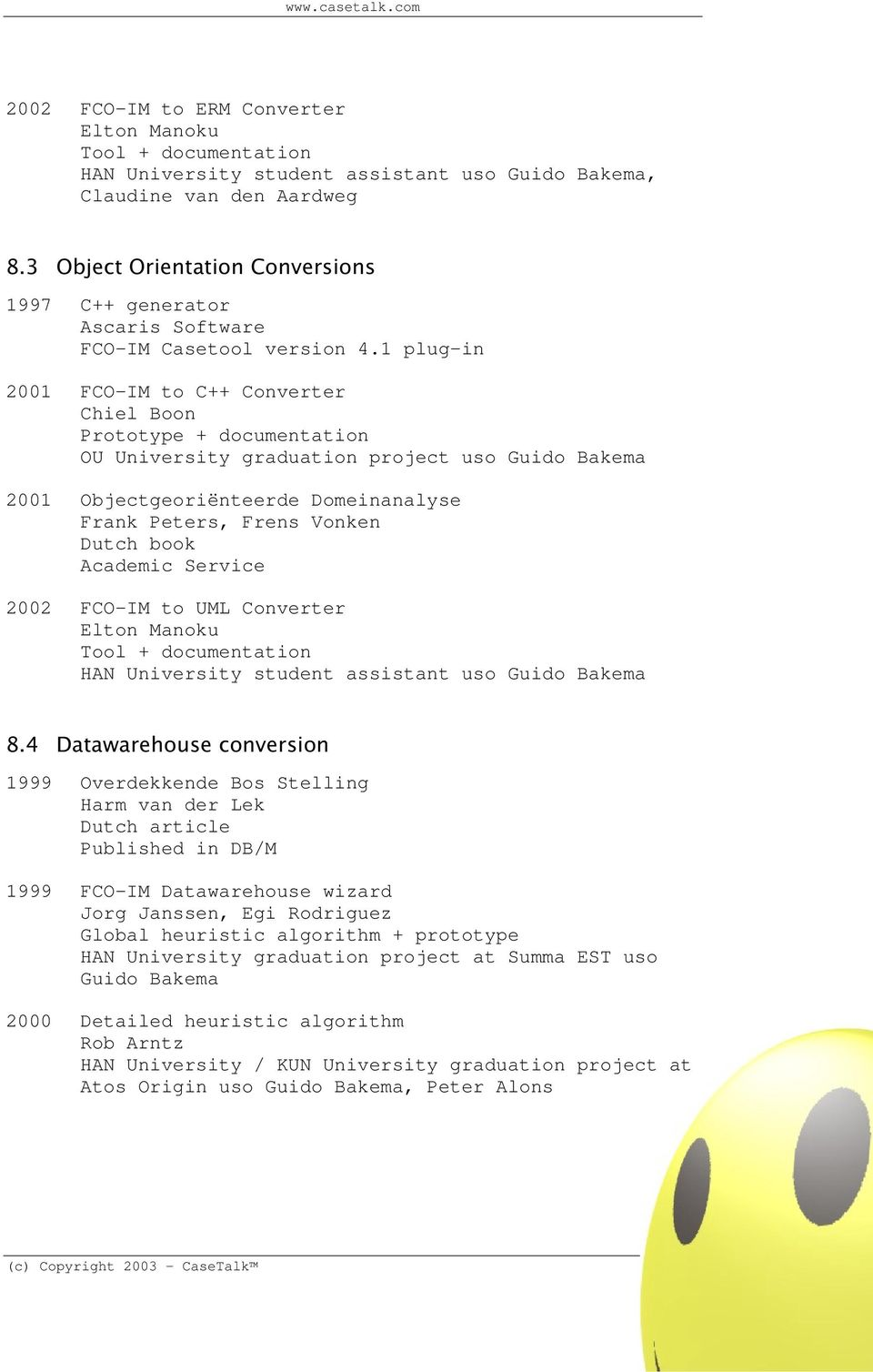 1 plug-in 2001 FCO-IM to C++ Converter Chiel Boon Prototype + documentation OU University graduation project uso Guido Bakema 2001 Objectgeoriënteerde Domeinanalyse Frank Peters, Frens Vonken Dutch