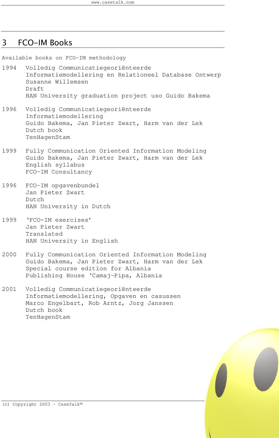 Information Modeling Guido Bakema, Jan Pieter Zwart, Harm van der Lek English syllabus FCO-IM Consultancy 1996 FCO-IM opgavenbundel Jan Pieter Zwart Dutch HAN University in Dutch 1999 FCO-IM
