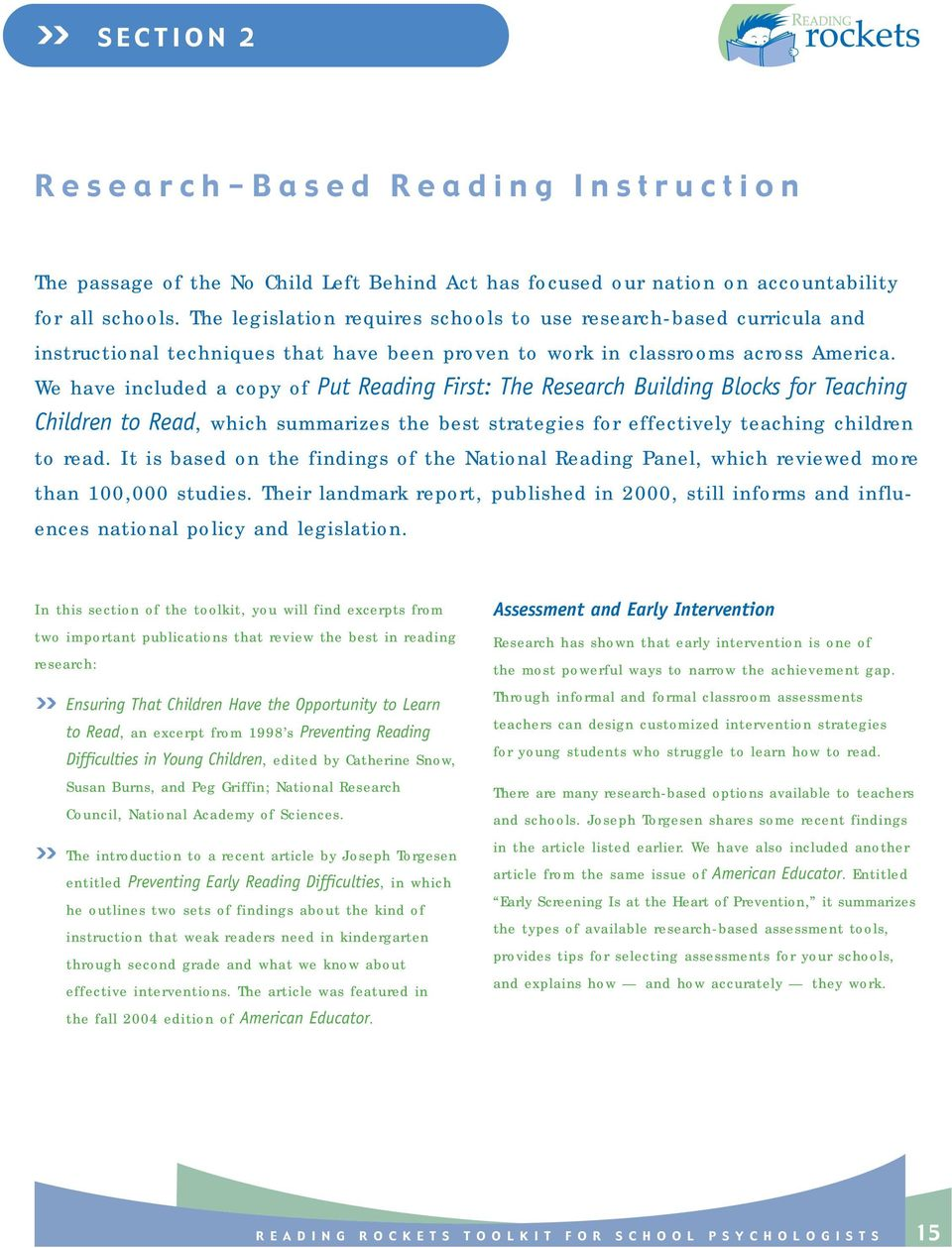 We have included a copy of Put Reading First: The Research Building Blocks for Teaching Children to Read, which summarizes the best strategies for effectively teaching children to read.