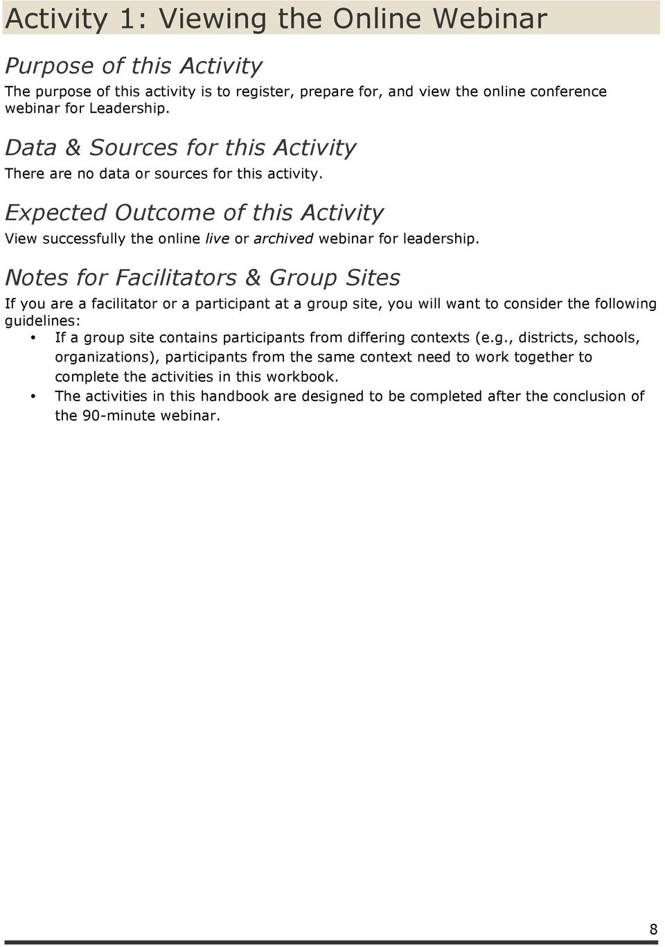 Notes for Facilitators & Group Sites If you are a facilitator or a participant at a group site, you will want to consider the following guidelines: If a group site contains participants from