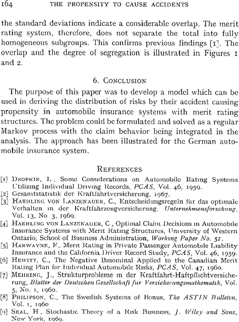 CONCLUSION The purpose of this paper was to develop a model which can be used in deriving the distribution of risks by their accident causing propensity in automobile insurance systems with merit
