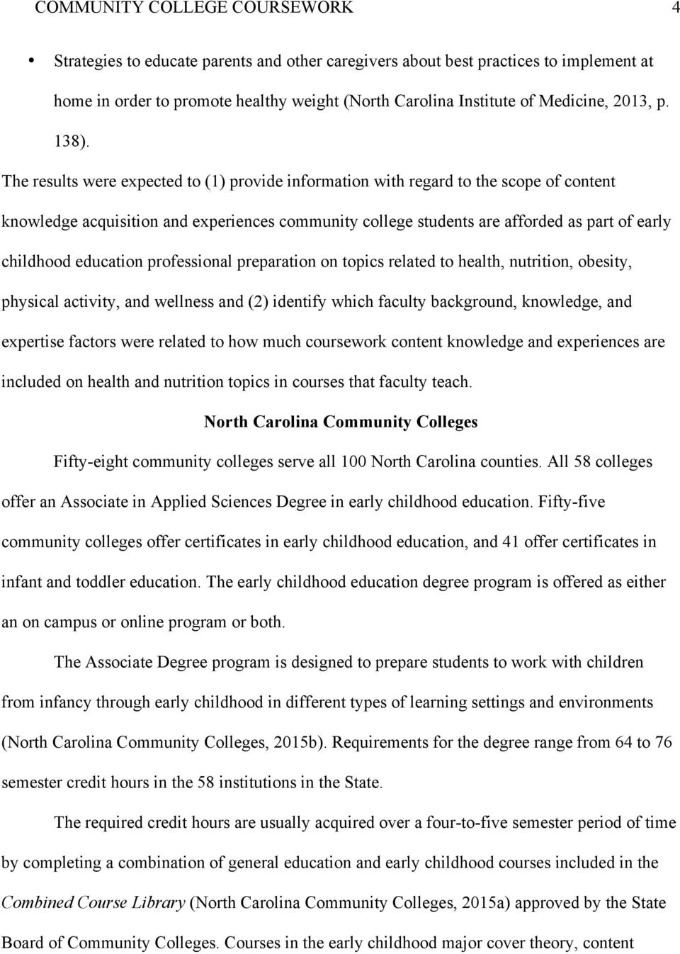 The results were expected to (1) provide information with regard to the scope of content knowledge acquisition and experiences community college students are afforded as part of early childhood