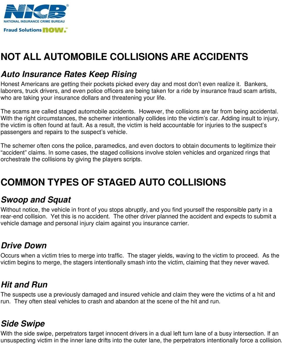 The scams are called staged automobile accidents. However, the collisions are far from being accidental. With the right circumstances, the schemer intentionally collides into the victim s car.