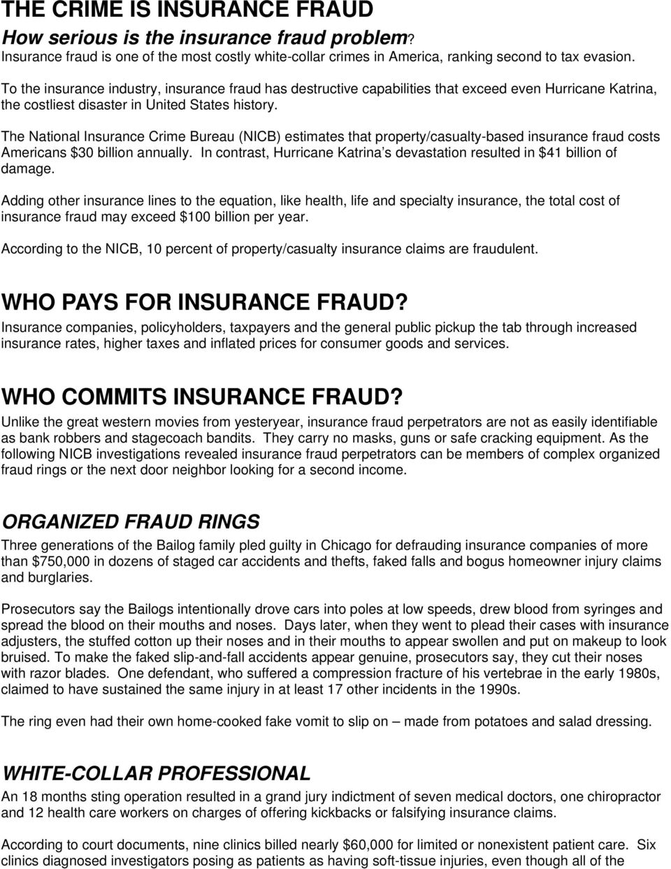The National Insurance Crime Bureau (NICB) estimates that property/casualty-based insurance fraud costs Americans $30 billion annually.