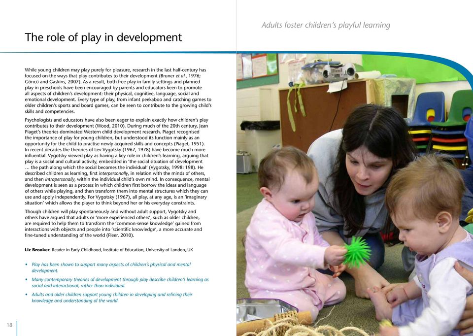 As a result, both free play in family settings and planned play in preschools have been encouraged by parents and educators keen to promote all aspects of children s development: their physical,