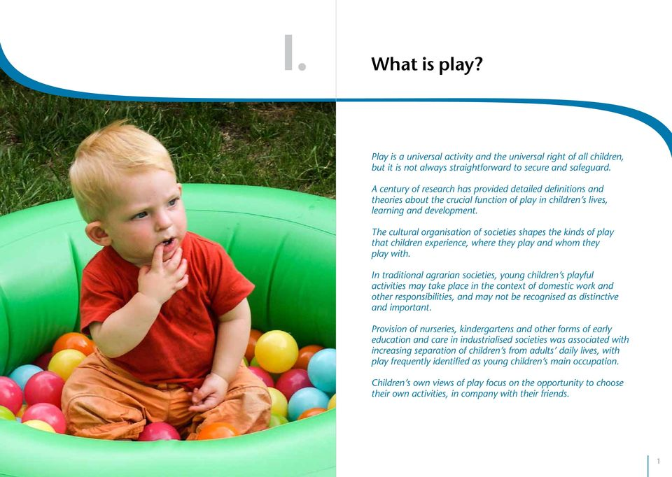 The cultural organisation of societies shapes the kinds of play that children experience, where they play and whom they play with.