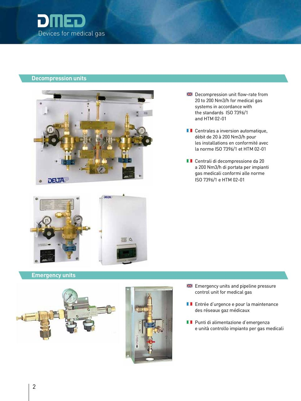 decompressione da 20 a 200 Nm3/h di portata per impianti gas medicali conformi alle norme ISO 7396/1 e HTM 02-01 Emergency units Emergency units and pipeline