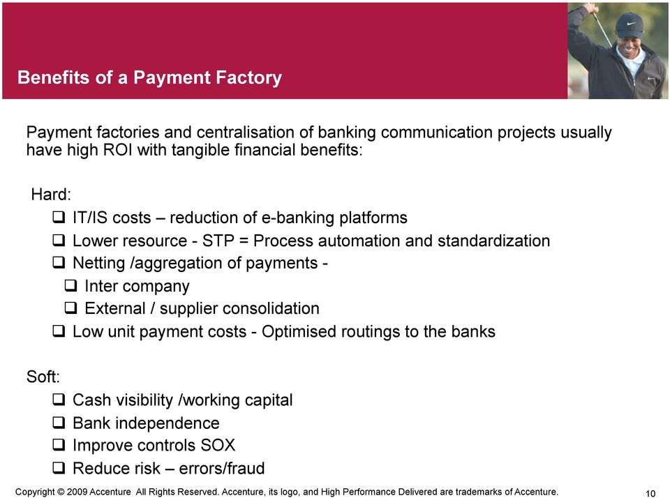 company External / supplier consolidation Low unit payment costs - Optimised routings to the banks Soft: Cash visibility /working capital Bank independence