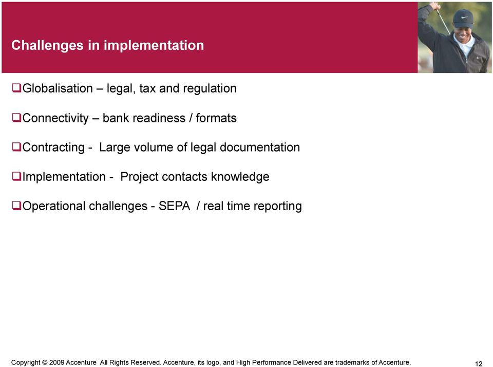 contacts knowledge Operational challenges - SEPA / real time reporting Copyright 2009 Accenture