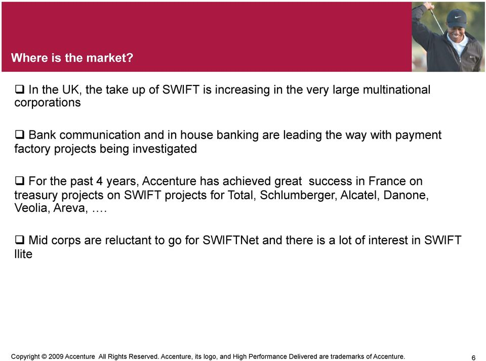 with payment factory projects being investigated For the past 4 years, Accenture has achieved great success in France on treasury projects on SWIFT