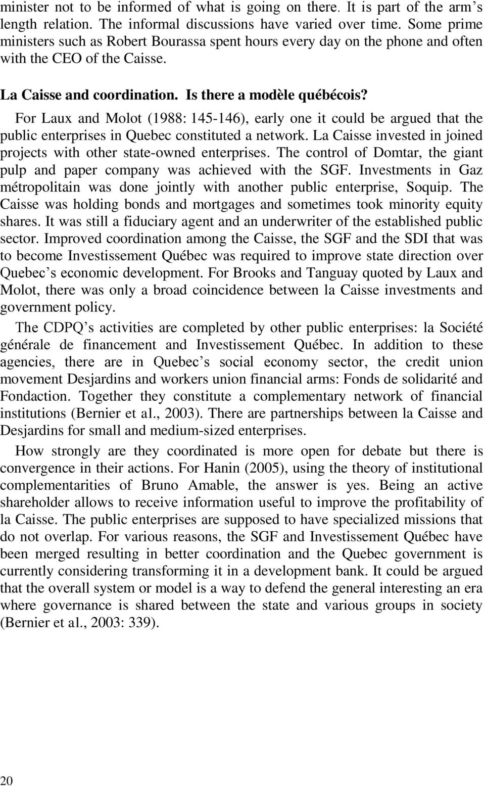 For Laux and Molot (1988: 145-146), early one it could be argued that the public enterprises in Quebec constituted a network. La Caisse invested in joined projects with other state-owned enterprises.