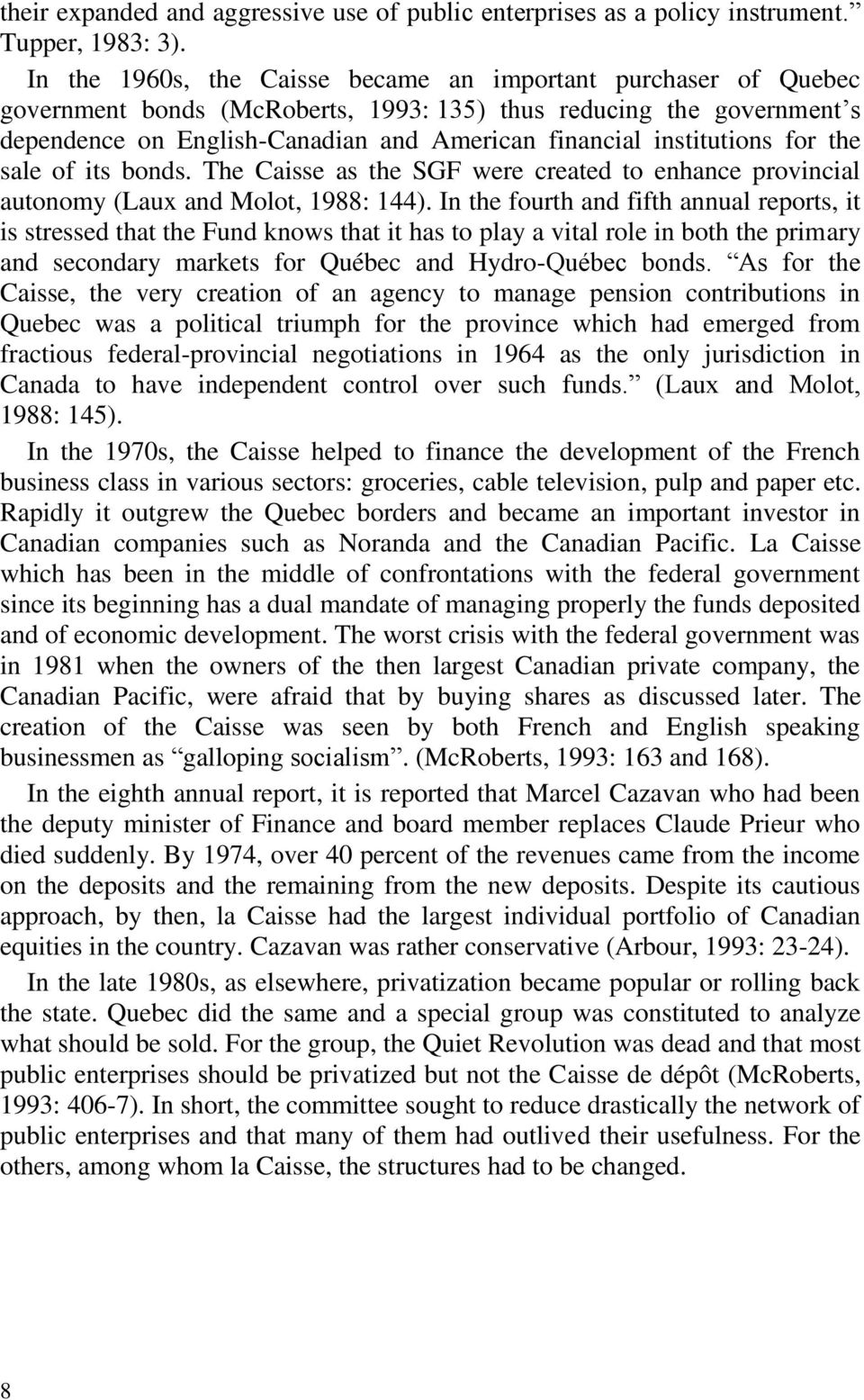 institutions for the sale of its bonds. The Caisse as the SGF were created to enhance provincial autonomy (Laux and Molot, 1988: 144).