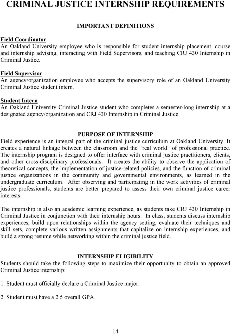 Field Supervisor An agency/organization employee who accepts the supervisory role of an Oakland University Criminal Justice student intern.