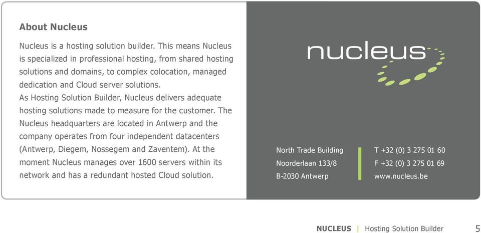 As Hosting Solution Builder, Nucleus delivers adequate hosting solutions made to measure for the customer.