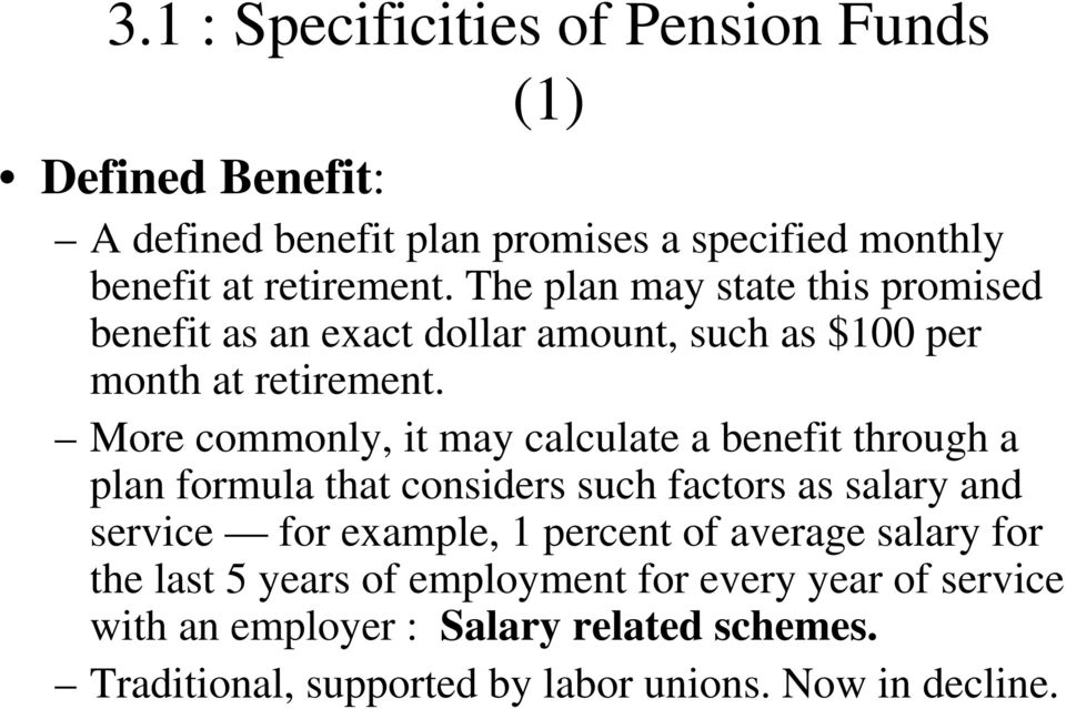 More commonly, it may calculate a benefit through a plan formula that considers such factors as salary and service for example, 1 percent