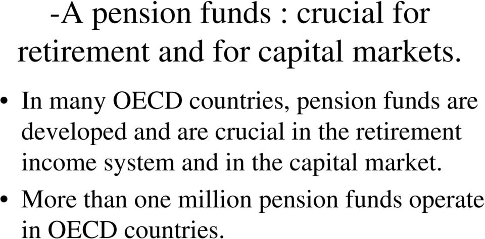 In many OECD countries, pension funds are developed and are