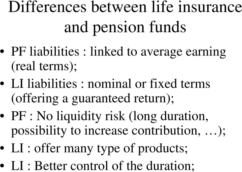 guaranteed return); PF : No liquidity risk (long duration, possibility to increase