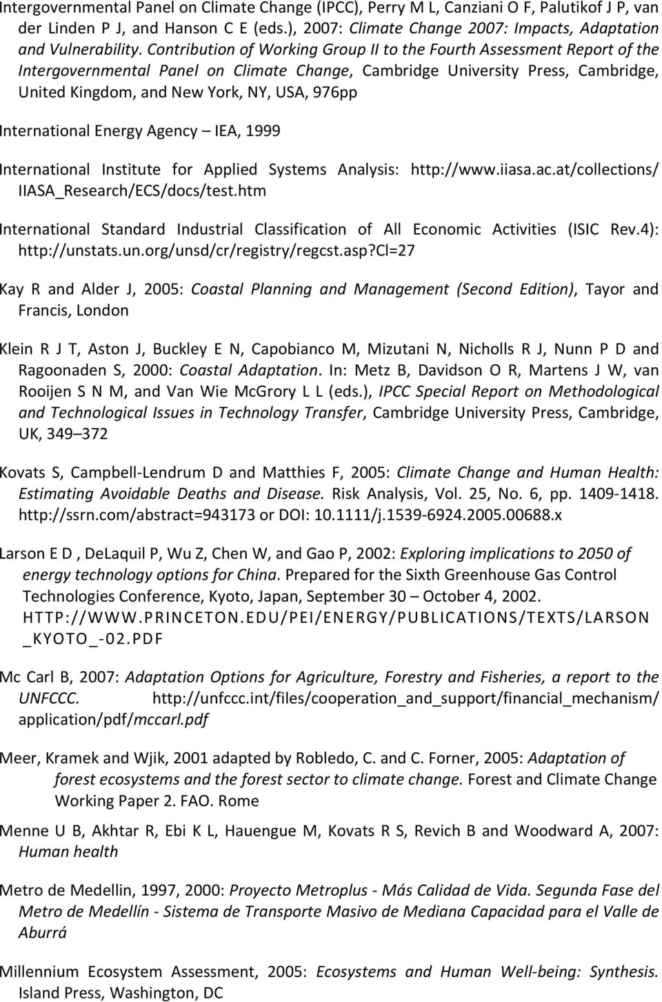 International Energy Agency IEA, 1999 International Institute for Applied Systems Analysis: http://www.iiasa.ac.at/collections/ IIASA_Research/ECS/docs/test.