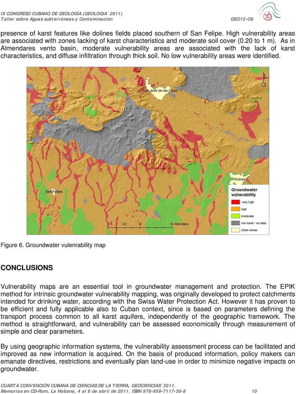 No low vulnerability areas were identified. Figure 6. Groundwater vulenrability map CONCLUSIONS Vulnerability maps are an essential tool in groundwater management and protection.