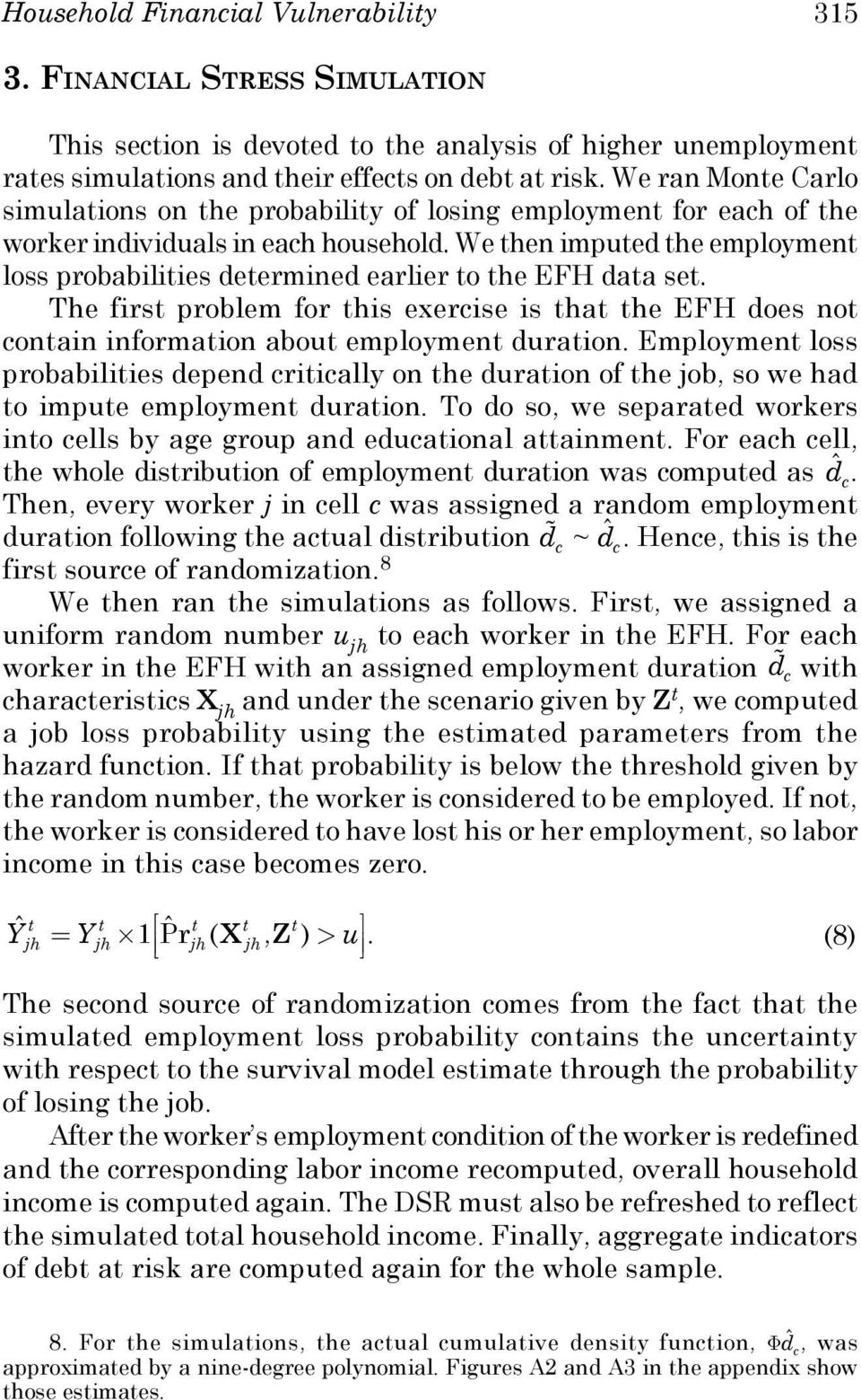We then imputed the employment loss probabilities determined earlier to the EFH data set. The first problem for this exercise is that the EFH does not contain information about employment duration.