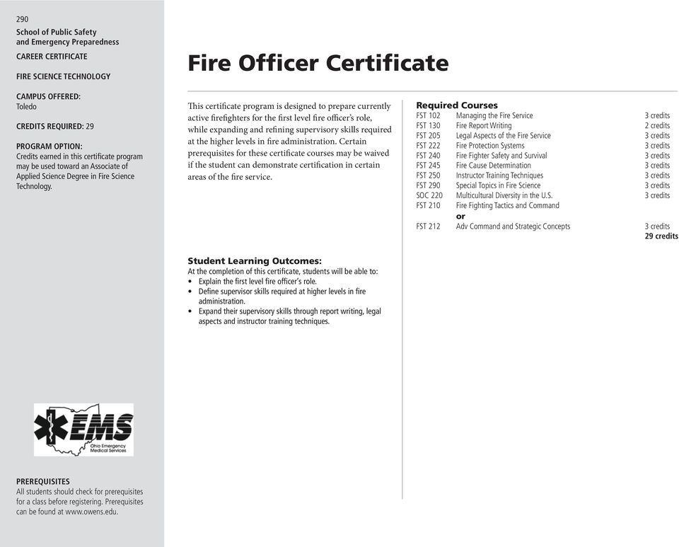 This certificate program is designed to prepare currently active firefighters f the first level fire officer s role, while expanding and refining supervisy skills required at the higher levels in