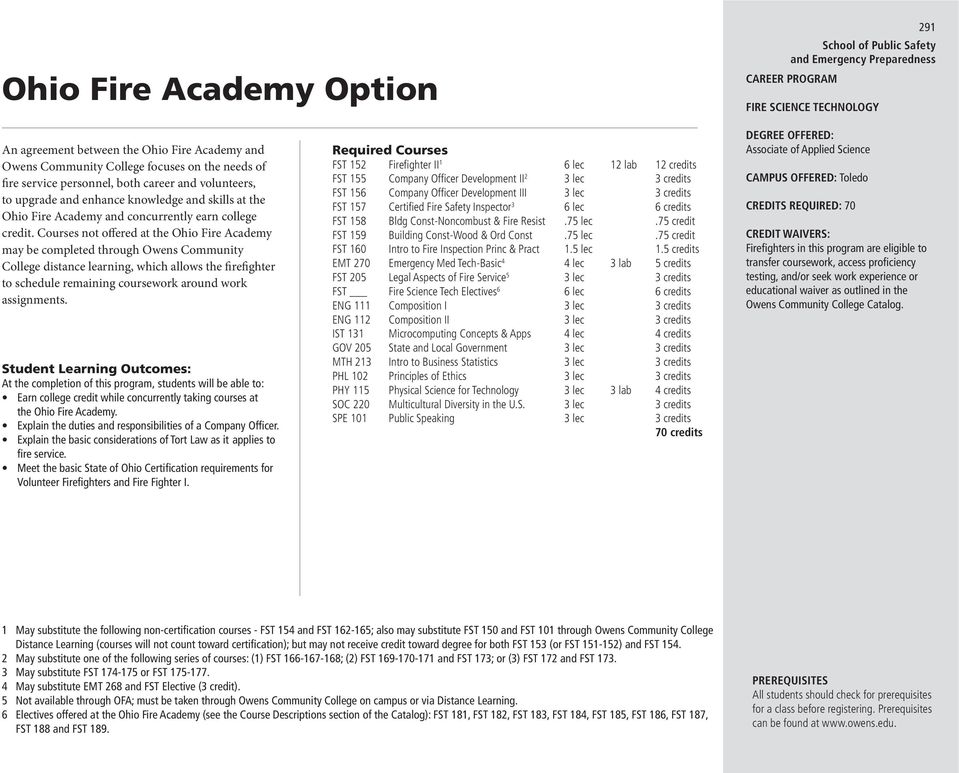 Courses not offered at the Ohio Fire Academy may be completed through Owens Community College distance learning, which allows the firefighter to schedule remaining coursewk around wk assignments.