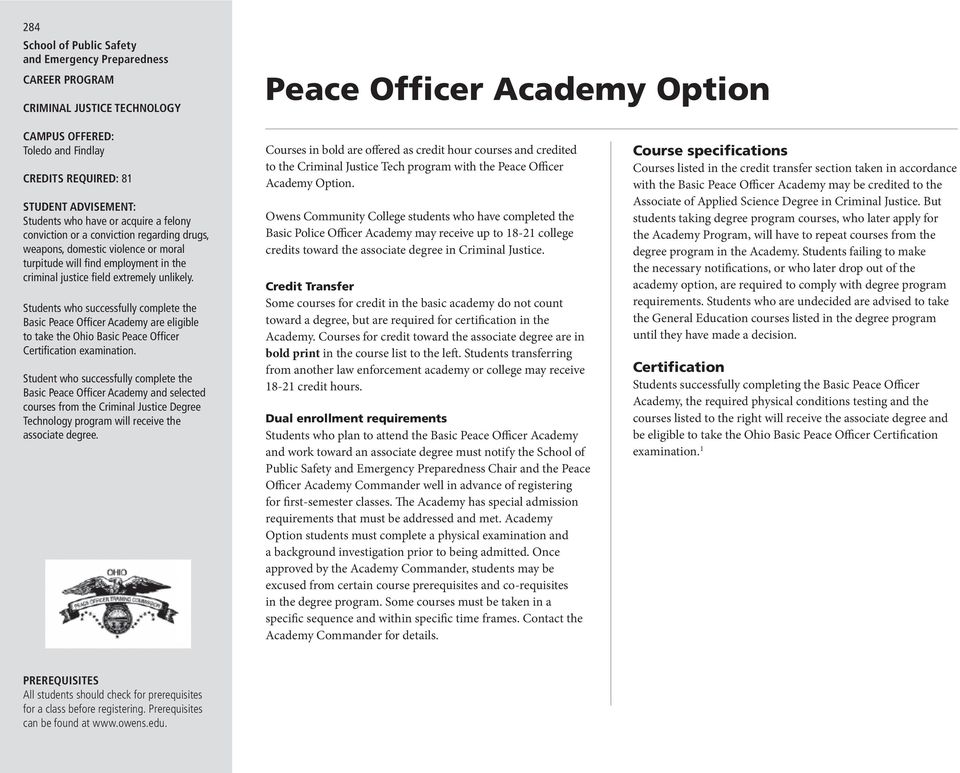 Students who successfully complete the Basic Peace Officer Academy are eligible to take the Ohio Basic Peace Officer Certification examination.