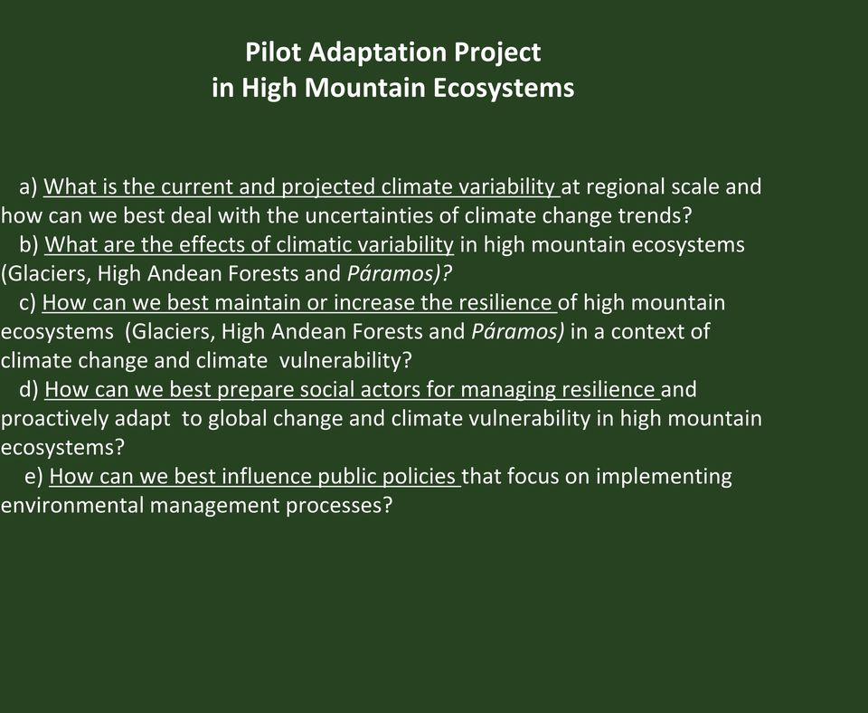 c) How can we best maintain or increase the resilience of high mountain ecosystems (Glaciers, High Andean Forests and Páramos) in a context of climate change and climate vulnerability?