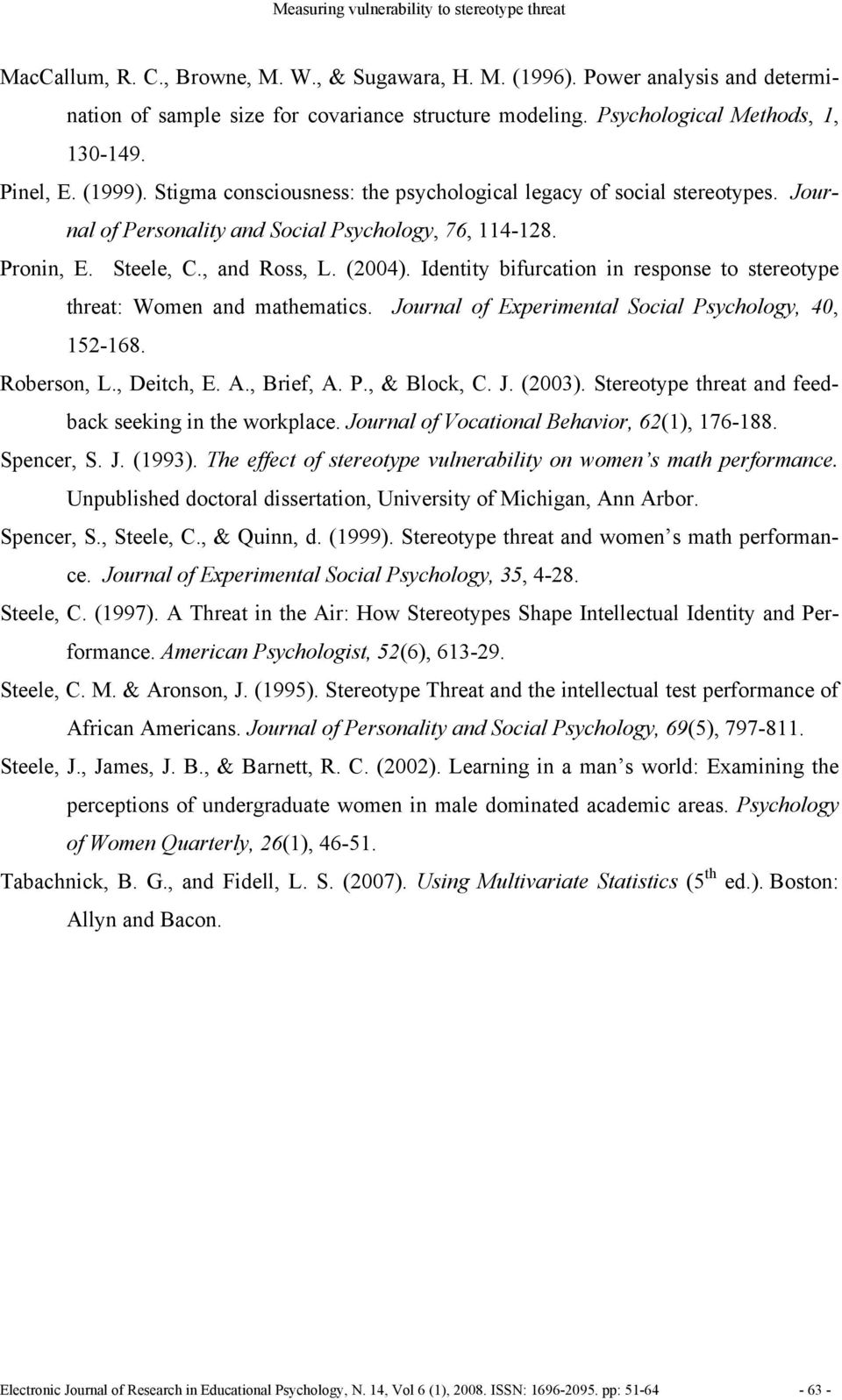 Steele, C., and Ross, L. (2004). Identity bifurcation in response to stereotype threat: Women and mathematics. Journal of Experimental Social Psychology, 40, 152-168. Roberson, L., Deitch, E. A.