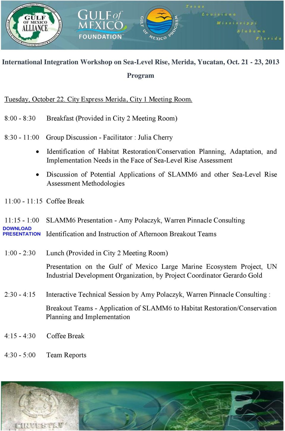Implementation Needs in the Face of Sea-Level Rise Assessment Discussion of Potential Applications of SLAMM6 and other Sea-Level Rise Assessment Methodologies 11:00-11:15 Coffee Break 11:15-1:00
